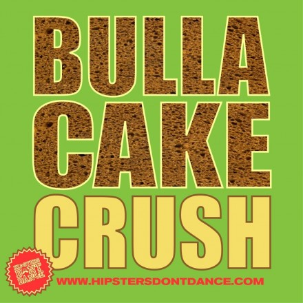 Hipsters Don't Dance Bulla Cake Crush