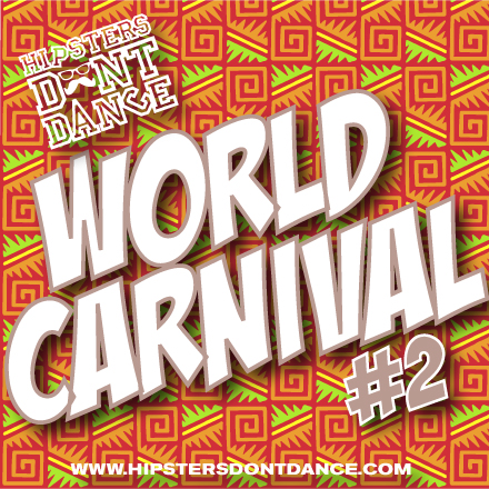 Hipsters Dont Dance World Carnival #2 Mix